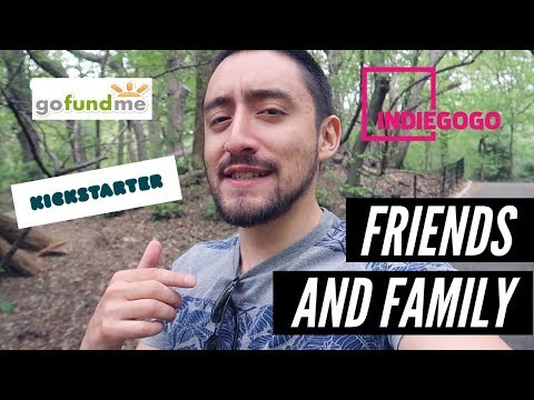 How to Get Crowdfunding From Friends and Family - Kickstarter or GoFundMe