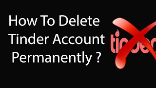 How To Delete Tinder Account Permanently 2016
