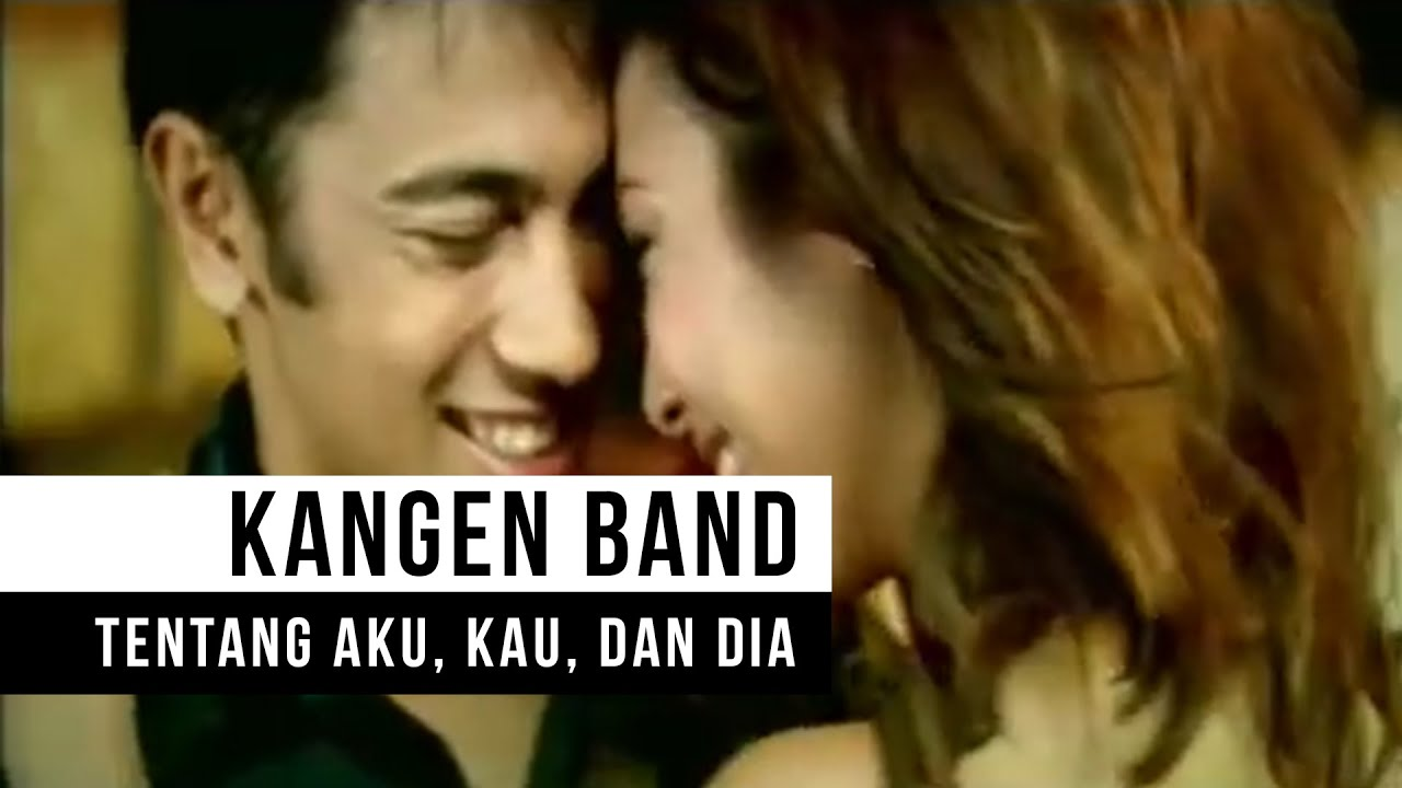 Kangen Band - Tentang Aku, Kau dan Dia (Official Music Video)