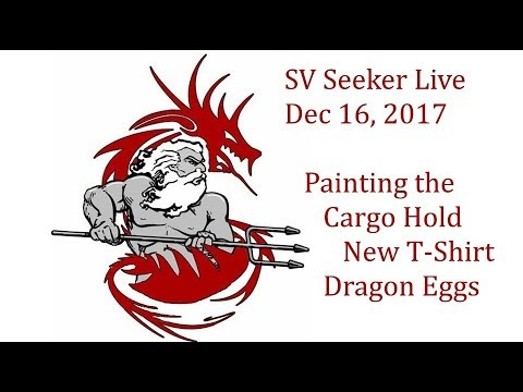 SV Seeker Live - Dec 16, 2017 - Painting the Cargo Hold, New T-Shirt, Dragon Eggs