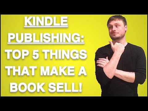 Kindle Publishing: Top 5 Things That Make a Book Sell!