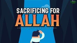 HUGE SACRIFICES ALLAH WANTS YOU TO MAKE