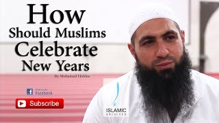 How Should Muslims Celebrate New Years Eve ||  by Mohamed Hoblos || Islamic Archived