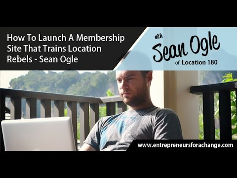 Sean Ogle of Location 180 - How To Launch A Membership Site That Trains Location Rebels