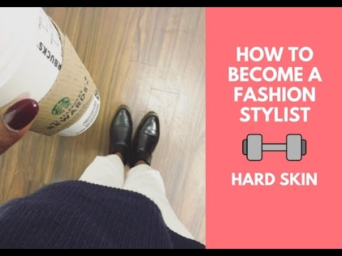 How to Become A Fashion Stylist? part 4 - 'Hard Skin'