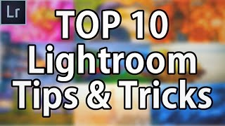 Top 10 Lightroom Tips & Tricks You HAVE To Know!