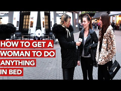 How to get a woman to do anything in bed?