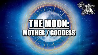 Mystery School Lesson 35: The Planets - The Moon - Mother / Goddess