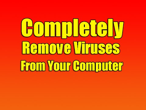 Completely Remove Viruses From Your Computer