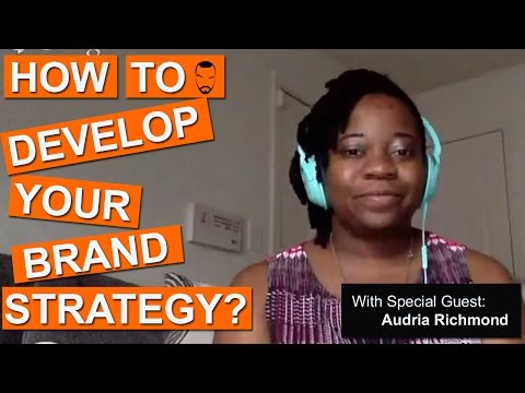 Audria Richmond: Building Big Brands: How To Develop Your Brand Strategy