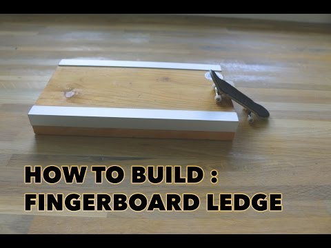 HOW TO BUILD A FINGERBOARD LEDGE! diy tutorial