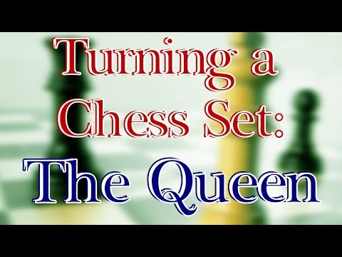 Chess Set Project Turning the Queen