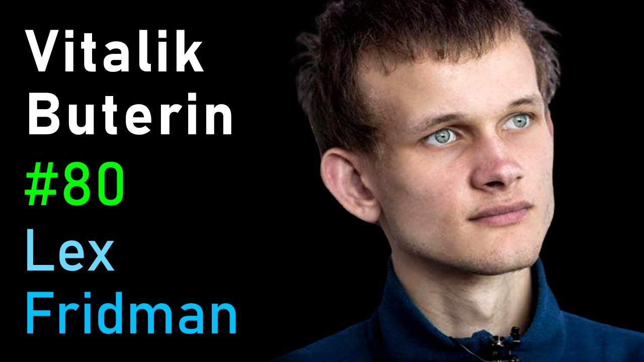 Vitalik Buterin: Ethereum, Cryptocurrency, and the Future of Money | Lex Fridman Podcast #80