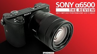 Sony α6500 Review — Why I Switched From Panasonic GH5 to Sony a6500 [4K]