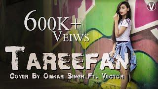 Tareefan | Veere Di Wedding | QARAN Ft. Badshah | (Hindi Cover Song) | Omkar Singh Ft. Vector (2018)