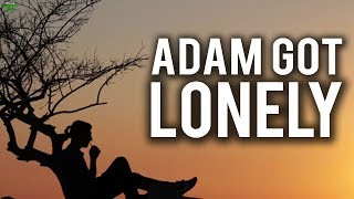 WHEN ADAM (AS) GOT LONELY
