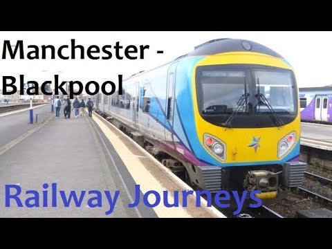 Manchester Piccadilly - Blackpool North and Return (Railway Journeys)