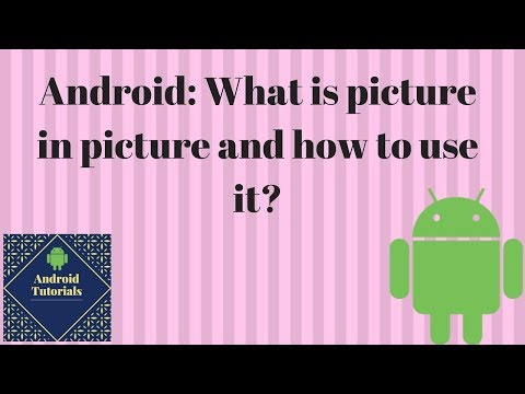 Android: What is picture in picture and how to use it?