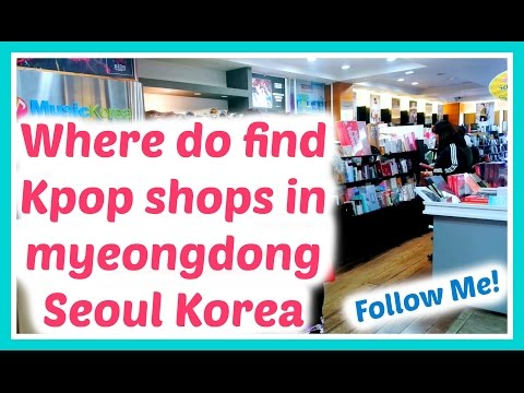 Where to find Kpop shops in Myeongdong Seoul Korea - Follow Me!