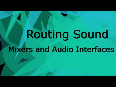 Routing Sound- Mixers and Audio Interfaces (Tutorial)