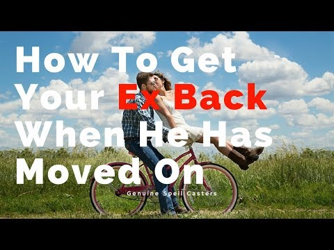 How To Get Your Ex Back When He Has Moved On | Magic Spells That Work