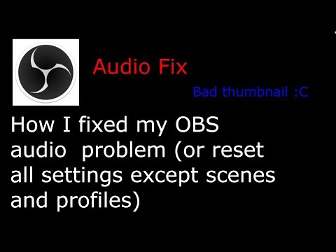 How I fixed my OBS audio problem or reset all settings except scenes and profiles