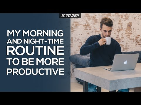 MY MORNING AND NIGHT TIME ROUTINE TO BE MORE PRODUCTIVE