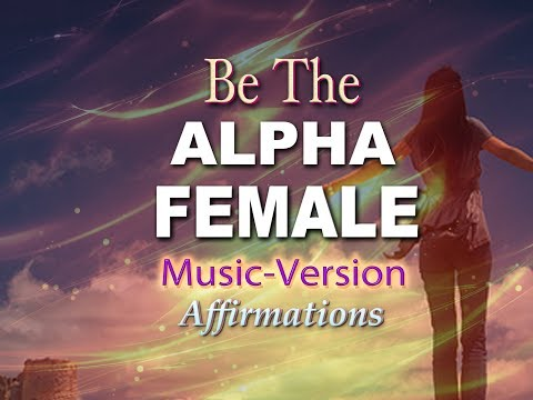Alpha Female - With Uplifting Music - Super-Charged Affirmations