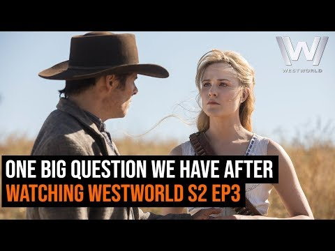 One Big Question We Have After Watching Westworld S2 Ep3