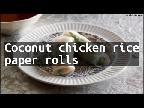 Recipe Coconut chicken rice paper rolls