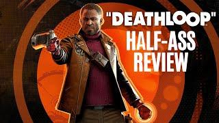 Deathloop Half Ass Review