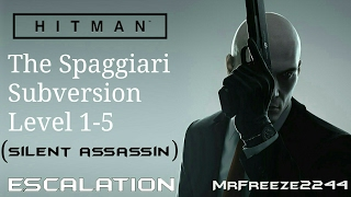 HITMAN - The Spaggiari Subversion - Escalation - Level 1-5 - Silent Assassin