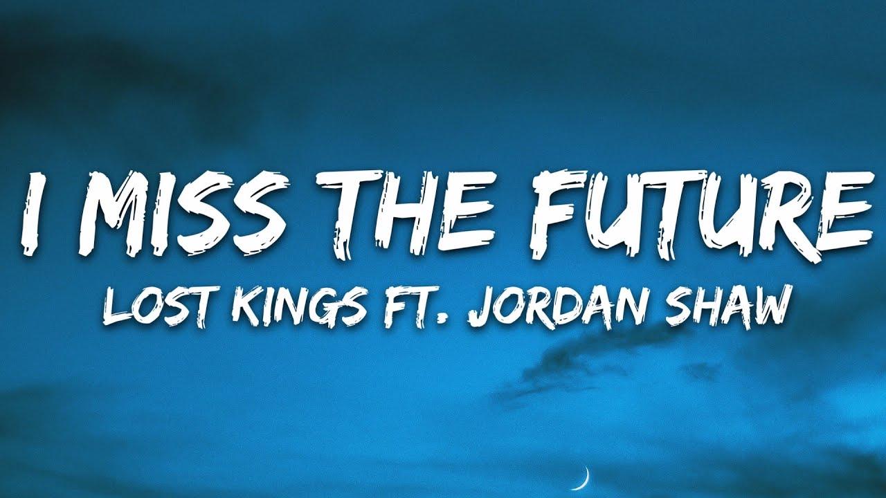 Lost Kings - I Miss The Future (Lyrics) ft. Jordan Shaw