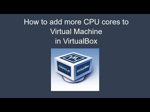 How to add more CPU cores to Virtual Machine in VirtualBox