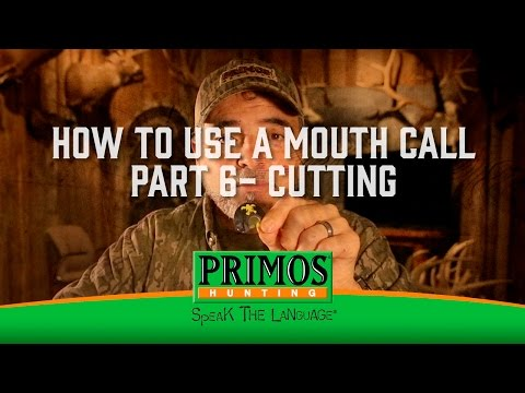 How to Use a Mouth Call Part 6 - Cutting