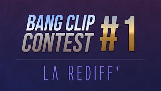 Bang Clip Contest #1 La Rediff