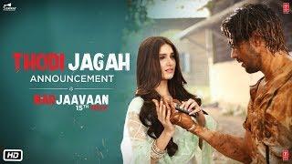 Announcement: Thodi Jagah | Marjaavaan | Riteish D Sidharth M Tara S | Arijit Singh | Tanishk Bagchi
