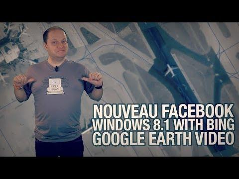 #freshnews 621 Nouveau Facebook. Windows 8.1 with Bing. Google Earth Video