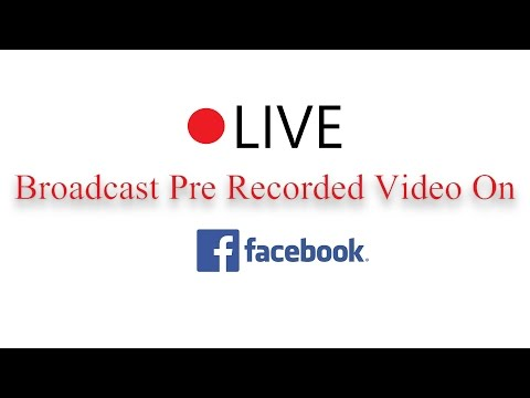 How To Live Broadcast Pre Recorded Video On Facebook