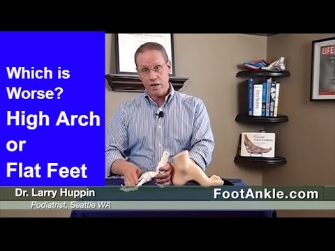 Is Having a High Arch Worse than a Flat Foot? | Seattle Podiatrist Larry Huppin