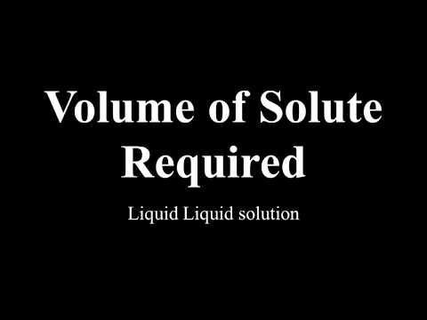 Volume of solute required to make a liquid liquid solution