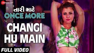 Changi Hu Main - Full Video | Tari Maate Once More | Bharat Chawda | Freedom Sharma & Hiren Bhojak