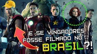 E SE VINGADORES FOSSE FILMADO NO BRASIL?!