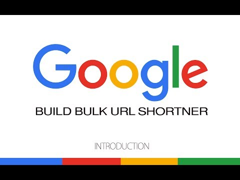 Build Bulk Google URL Shortener - Introduction - Part 1