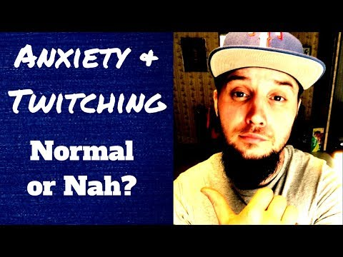 Anxiety and Twitching