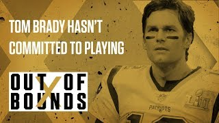 Tom Brady Hasn't Committed to Playing 2018 Season | Out of Bounds