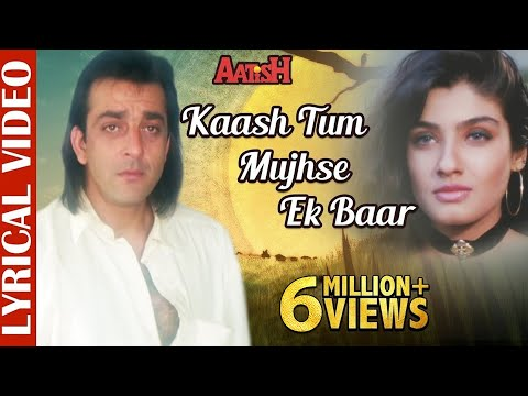 Xxx Mp4 Kaash Tum Mujhse Ek Baar Lyrical Video Aatish Sanjay Dutt Raveena Tandon Evergreen Sad Song 3gp Sex