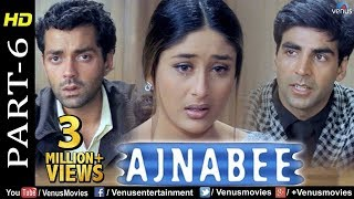 Ajnabee - Part 6 | HD Movie |Akshay Kumar, Bobby Deol, Kareena & Bipasha| Superhit Suspense Thriller