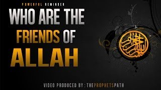 Who Are The Friends Of Allah ᴴᴰ - Powerful Reminder