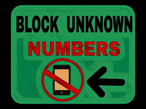 HOW TO BLOCK UNKNOWN NUMBERS.